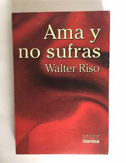 Ama Y No Sufras - Walter Riso Original