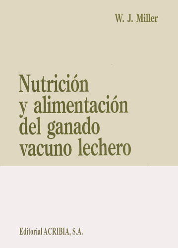 Miller: Nutrición Y Alimentación Del Ganado Vacuno Lechero