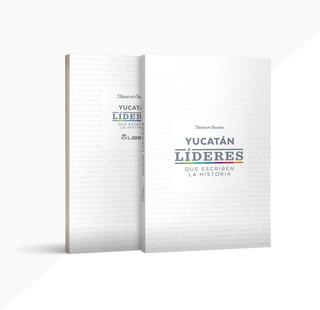 Libro Yucatán Líderes Que Escriben La Historia