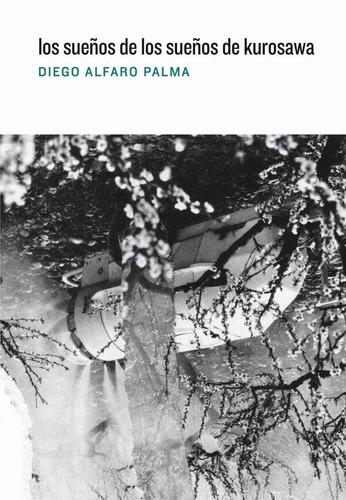 Diego Alfaro Palma - Los Sueños De Los Sueños De Kurosawa