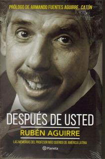 Ruben Aguirre Libro Despues De Usted Editorial Planeta
