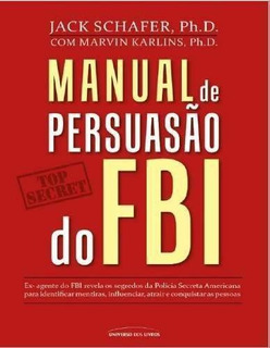 Manual De Persuasão Do Fbi - Jack Schafer