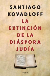 La Extinción De Diáspora Judía De Santiago Kovadloff - Emecé
