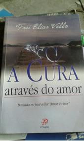 A Cura Através Do Amor Frei Elias Vello