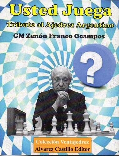 Usted Juega  Tributo Al Ajedrez Argentino  Gm Zenon Franco