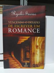 Livro Vencendo O Desafio De Escrever Um Romance Ryoki Inoue