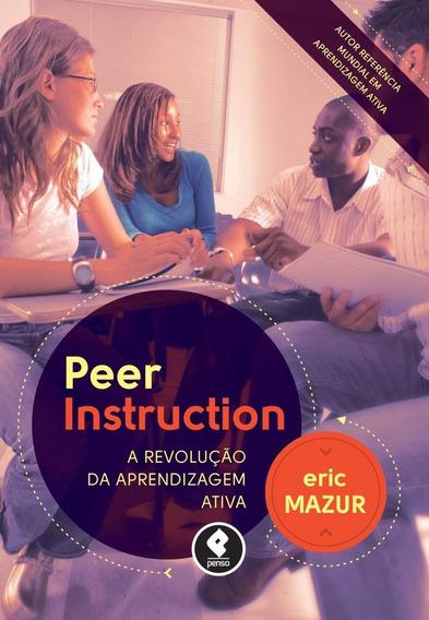 Peer Instruction - A Revolução Da Aprendizagem Ativa
