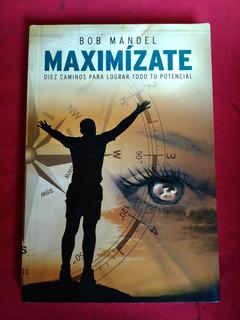 Maximíxate De Bob Mandel * Libro Autoayuda * Autoestima