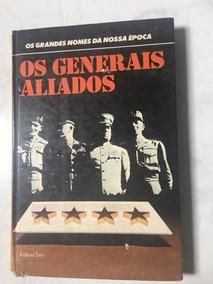 Livro os Generais Aliados Histórias Segunda Guerra Mund