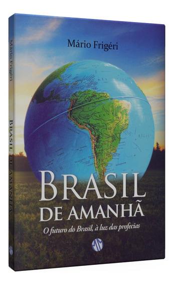 Brasil De Amanhã - O Futuro Do Brasil, À Luz Das Profecias