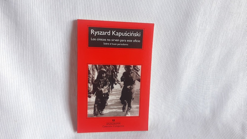 Imagen 1 de 6 de Los Cinicos No Sirven Para Este Oficio  Ryszard Kapuscinski