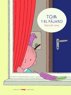 Tom Y El Pájaro, Patrick Lenz, Ed. Zorro Rojo