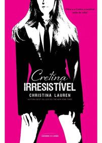 Cretina Irresistível Livro Christina Lauren Frete 9 Reais