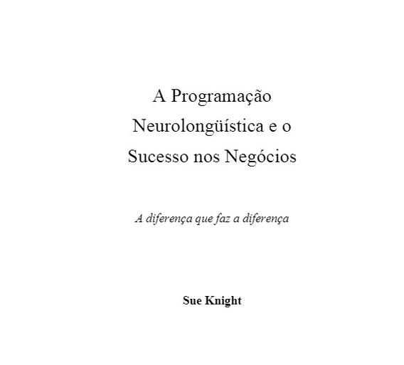 A Programação Neurolinguística E O Sucesso Nos Negócios.