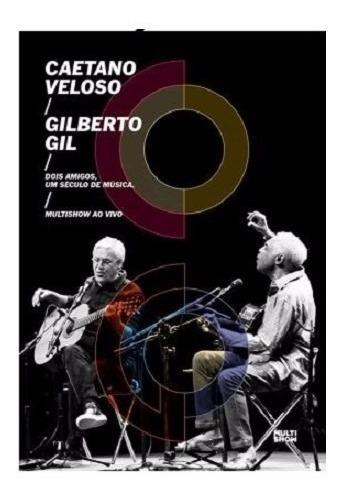 Veloso Caetano Gil Gilberto Dois Amigos Um Seculo De Mus - S