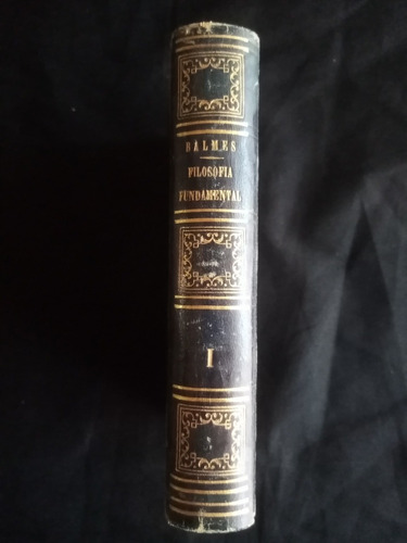 Filosofía Fundamental, Jaime Balmes. Tomo 1, Año 1851