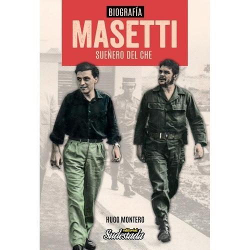 Biografía Jorge Masetti. Sueñero Del Che - Hugo Montero