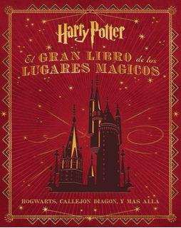 Harry Potter - El Gran Libro De Los Lugares Magicos