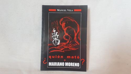 Imagen 1 de 5 de Quien Mato A Mariano Moreno ? Manuel Vila