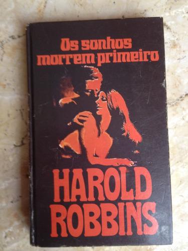 Livro: Os Sonhos Morrem Primeiro - Capa Dura- Harold Robbins