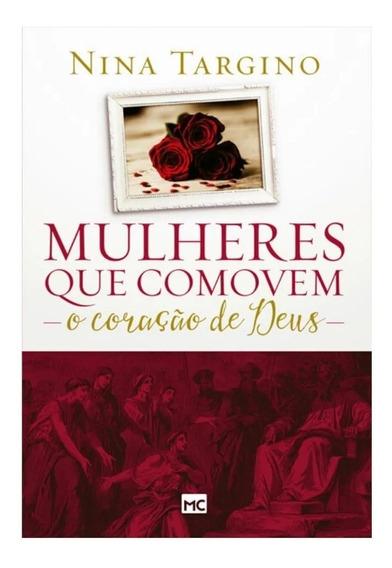 Livro Mulheres Que Comovem O Coração De Deus Nina Targino