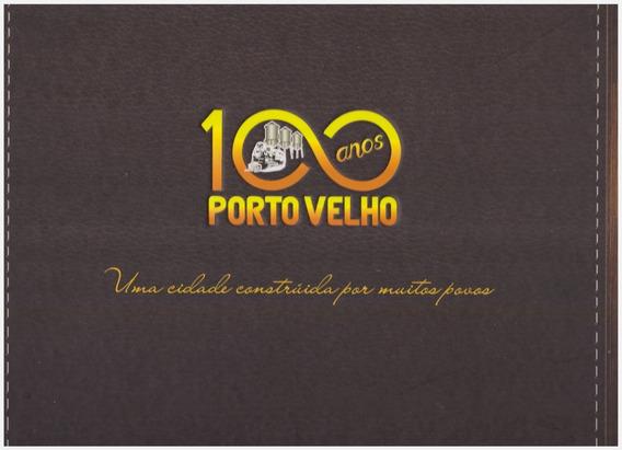Porto Velho 100 Anos Uma Cidade Construída Por Muitos Povos