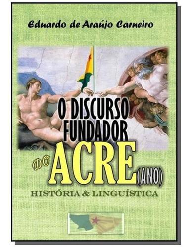 O Discurso Fundador Do Acre(ano):