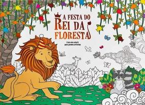 Livro De Colorir Jovens Artistas A Festa Do Rei Da Floresta