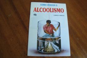 Livro Como Vencer O Alcoolismo / Carlos Iafelice / Mel