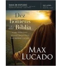Livro Dez Homens Da Biblia,max Lucado