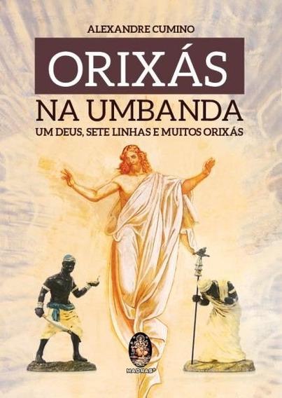 Orixás Na Umbanda - Alexandre Cumino