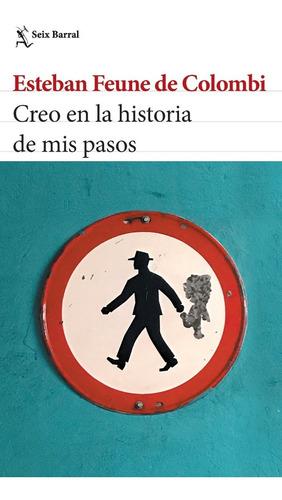 Creo En La Historia De Mis Pasos. Feune De Colombi. Seix Bar