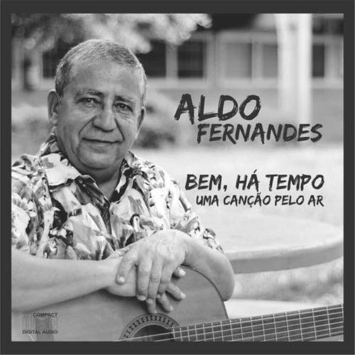 Imagem 1 de 2 de Aldo Fernandes - Bem, Há Tempo Uma Canção Pelo Ar | Cd