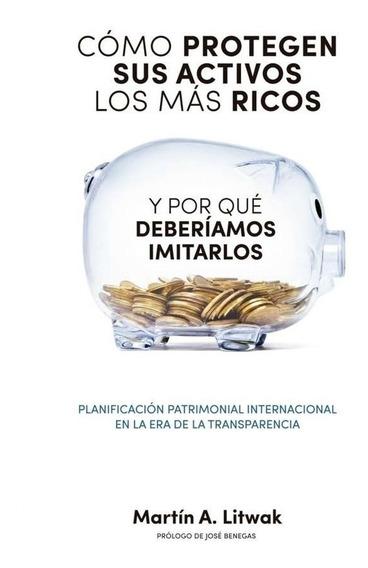 Como Protegen Sus Activos Los Mas Ricos - Martin A. Litwak