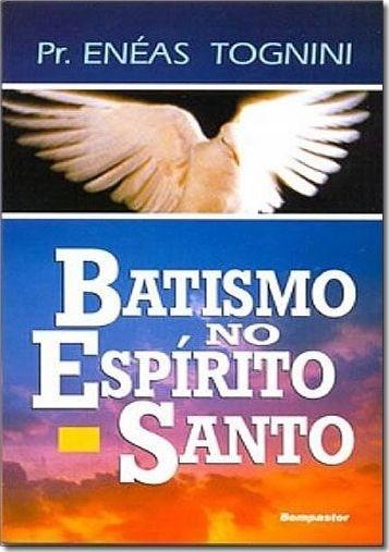 Batismo No Espírito Santo - Enéas Tognini - Bompastor