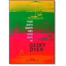 Ioga Para Quem Não Está Nem Aí - Geoff Dyer - Novo!