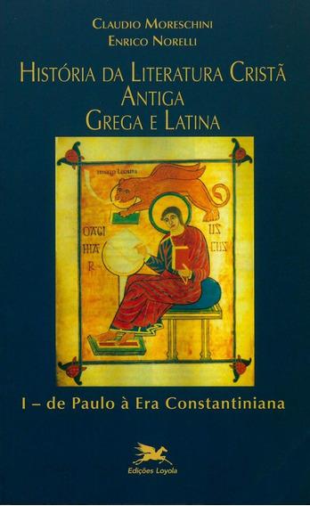 História Da Literatura Cristã Antiga Grega E Latina - Vol. I
