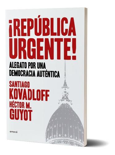 Imagen 1 de 4 de ¡ República Urgente! De Santiago Kovadloff Y Héctor Guyot