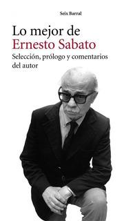 Lo Mejor De Ernesto Sábato De Ernesto Sabato - Seix Barral