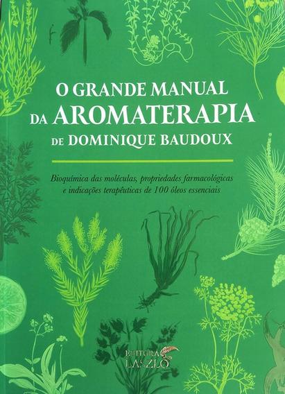 O Grande Manual Da Aromaterapia - Badoux - Editora Laszlo