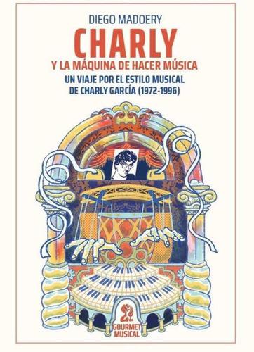Imagen 1 de 1 de Charly Y La Maquina De Hacer Musica - Diego Madoery