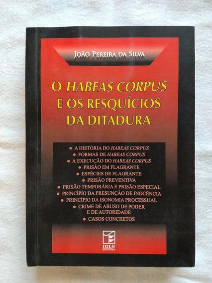 O Habeas Corpus E Os Resquícios Da Ditadura João Silva 1ª Ed