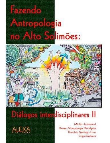 Fazendo Antrop. Alto Solimões: Diálogos Interdisciplinar Ii