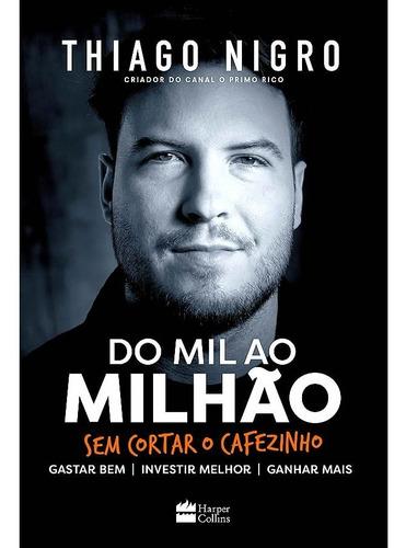Imagem 1 de 3 de Livro Do Mil Ao Milhão Sem Cortar O Cafezinho - Thiago Nigro