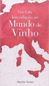 Introdução Ao Mundo Do Vinho Ciro Lilla