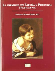 La Infancia En Espaea Y Portugal Siglos Xvi - Nueez Roldan ,