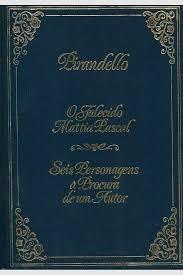 O Falecido Mattia Pascal / Seis Personag Pirandello