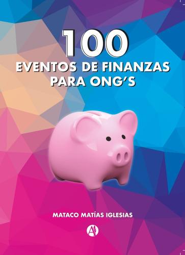 Libro  100 Eventos De Finanzas Para Ong's  Mataco Iglesias