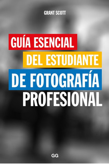 Scott. Guía Esencial De Estudiante De Fotografía Profesional