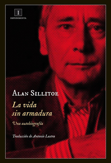 La Vida Sin Armadura Allan Sillitoe Impedimenta Cuotas